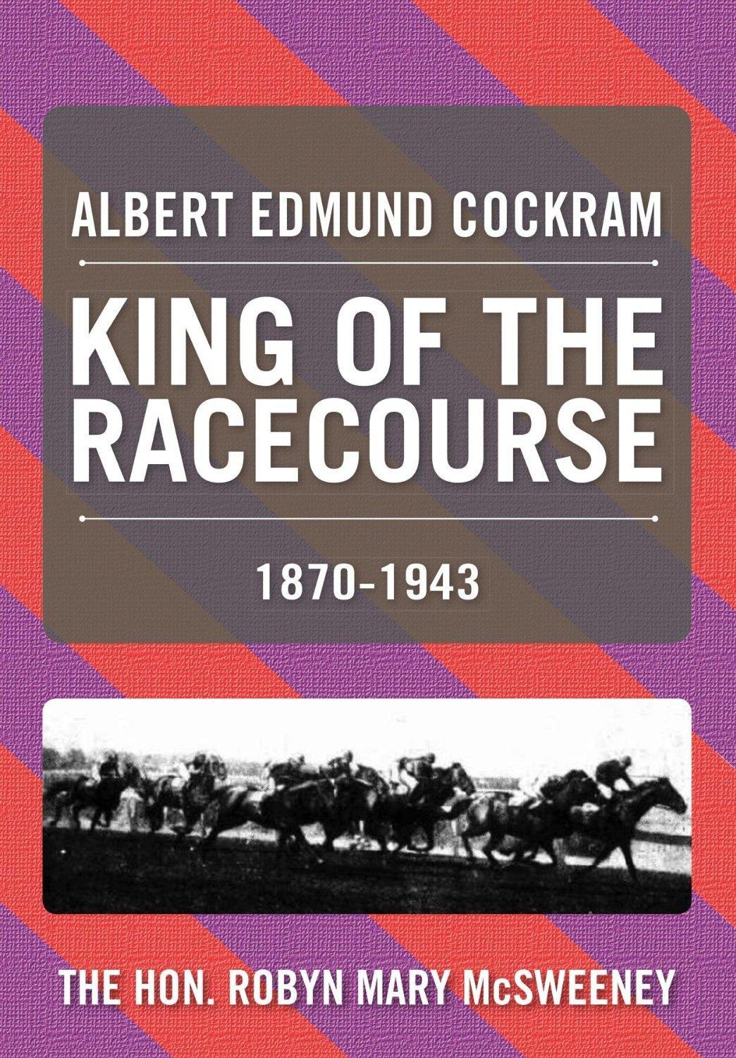 ALBERT EDMUND COCKRAM: KING OF THE RACECOURSE by Robyn McSweeney (HARD)