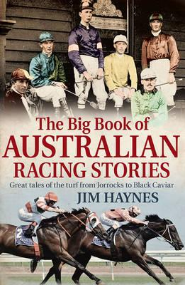 The big book of Australian Racing Stories - By: Jim Hayes